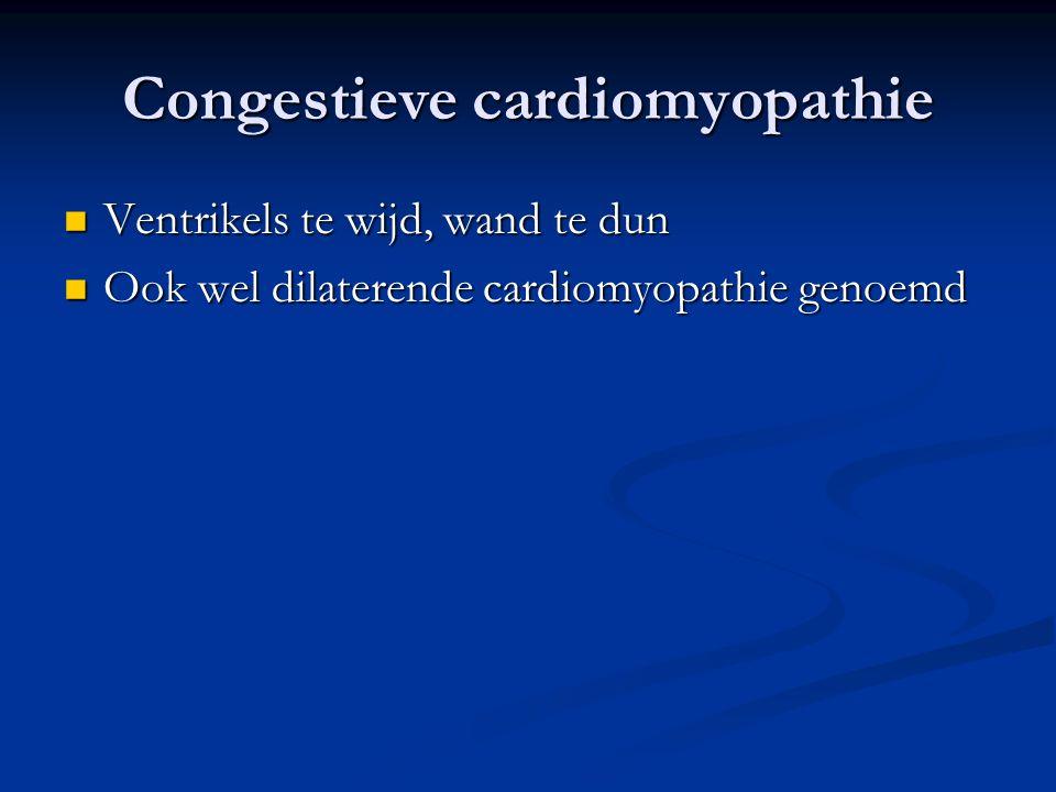 Congestieve cardiomyopathie Ventrikels te wijd, wand te dun Ventrikels te wijd, wand te dun Ook wel dilaterende cardiomyopathie genoemd Ook wel dilate