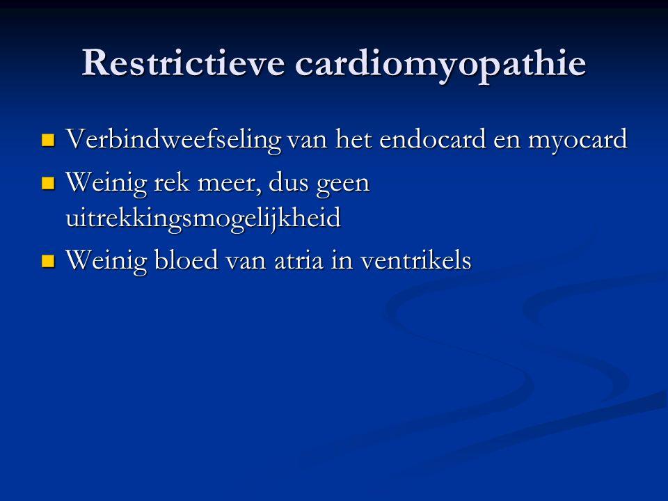 Restrictieve cardiomyopathie Verbindweefseling van het endocard en myocard Verbindweefseling van het endocard en myocard Weinig rek meer, dus geen uit