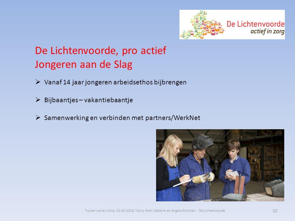 De Lichtenvoorde, pro actief Jongeren aan de Slag  Vanaf 14 jaar jongeren arbeidsethos bijbrengen  Bijbaantjes – vakantiebaantje  Samenwerking en v
