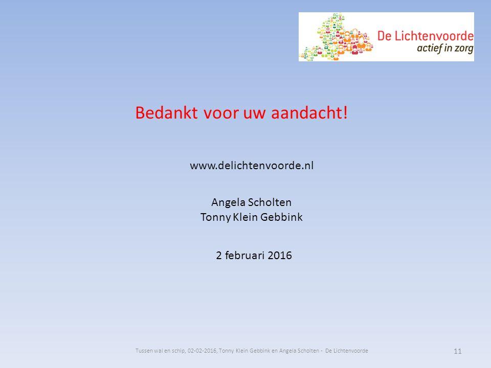 Bedankt voor uw aandacht! www.delichtenvoorde.nl 2 februari 2016 Angela Scholten Tonny Klein Gebbink Tussen wal en schip, 02-02-2016, Tonny Klein Gebb