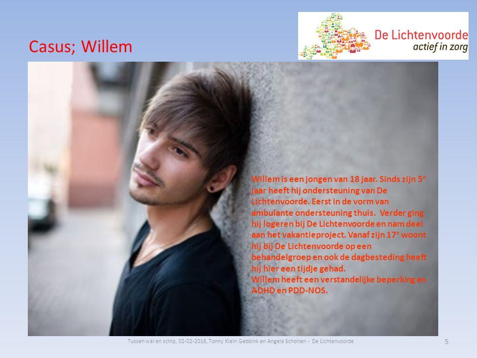 Casus; Willem Willem is een jongen van 18 jaar. Sinds zijn 5 e jaar heeft hij ondersteuning van De Lichtenvoorde. Eerst in de vorm van ambulante onder