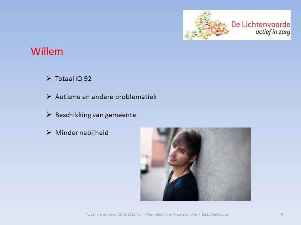 Willem  Totaal IQ 92  Autisme en andere problematiek  Beschikking van gemeente  Minder nabijheid Tussen wal en schip, 02-02-2016, Tonny Klein Gebb