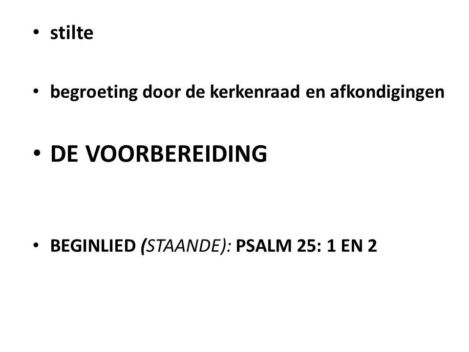 stilte begroeting door de kerkenraad en afkondigingen DE VOORBEREIDING BEGINLIED (STAANDE): PSALM 25: 1 EN 2