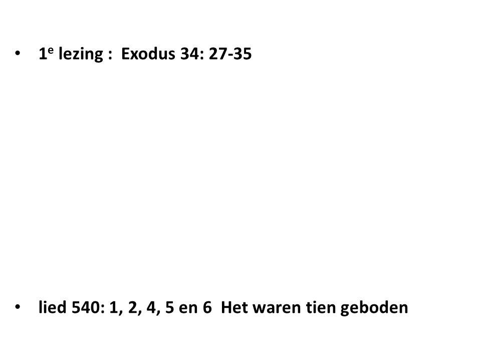 1 e lezing : Exodus 34: 27-35 lied 540: 1, 2, 4, 5 en 6 Het waren tien geboden