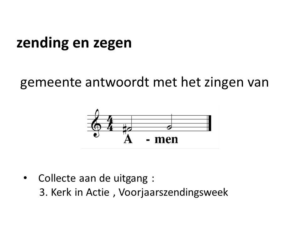 zending en zegen gemeente antwoordt met het zingen van Collecte aan de uitgang : 3.