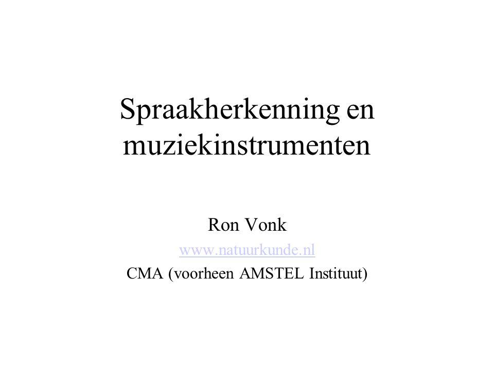 Spraakherkenning en muziekinstrumenten Ron Vonk www.natuurkunde.nl CMA (voorheen AMSTEL Instituut)