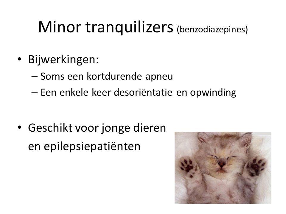 Minor tranquilizers (benzodiazepines) Bijwerkingen: – Soms een kortdurende apneu – Een enkele keer desoriëntatie en opwinding Geschikt voor jonge dieren en epilepsiepatiënten