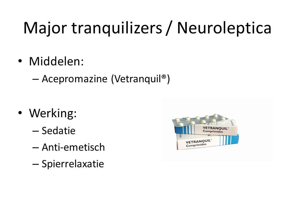 Major tranquilizers / Neuroleptica Middelen: – Acepromazine (Vetranquil®) Werking: – Sedatie – Anti-emetisch – Spierrelaxatie