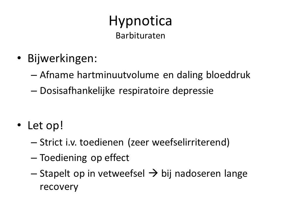 Hypnotica Barbituraten Bijwerkingen: – Afname hartminuutvolume en daling bloeddruk – Dosisafhankelijke respiratoire depressie Let op.