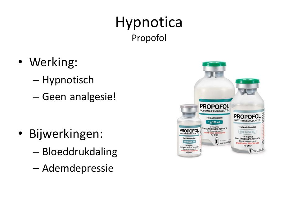 Hypnotica Propofol Werking: – Hypnotisch – Geen analgesie.
