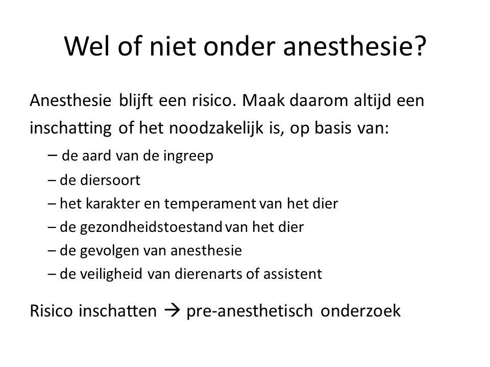 Wel of niet onder anesthesie. Anesthesie blijft een risico.