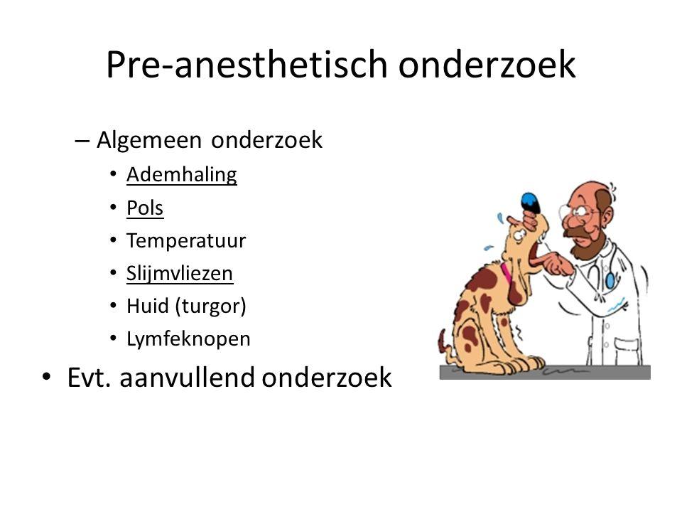 Pre-anesthetisch onderzoek – Algemeen onderzoek Ademhaling Pols Temperatuur Slijmvliezen Huid (turgor) Lymfeknopen Evt.
