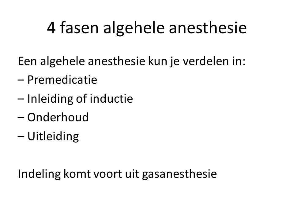 4 fasen algehele anesthesie Een algehele anesthesie kun je verdelen in: – Premedicatie – Inleiding of inductie – Onderhoud – Uitleiding Indeling komt voort uit gasanesthesie