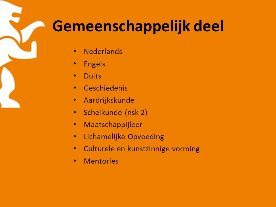 Gemeenschappelijk deel Nederlands Engels Duits Geschiedenis Aardrijkskunde Scheikunde (nsk 2) Maatschappijleer Lichamelijke Opvoeding Culturele en kunstzinnige vorming Mentorles