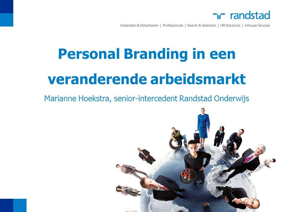 Personal Branding in een veranderende arbeidsmarkt Marianne Hoekstra, senior-intercedent Randstad Onderwijs Marianne Hoekstra