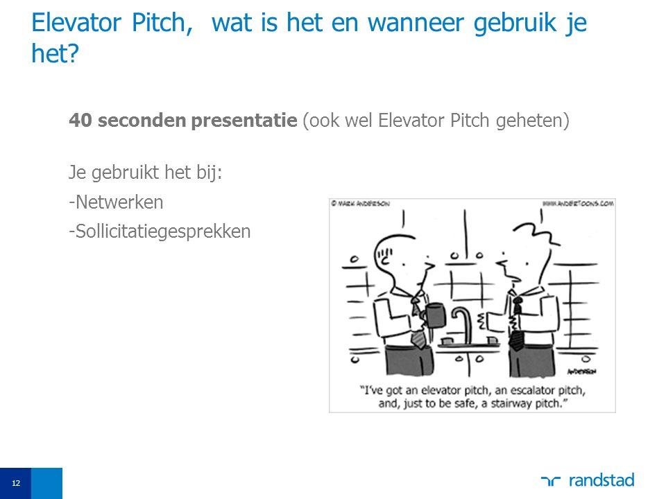 Elevator Pitch, wat is het en wanneer gebruik je het? 40 seconden presentatie (ook wel Elevator Pitch geheten) Je gebruikt het bij: -Netwerken -Sollic