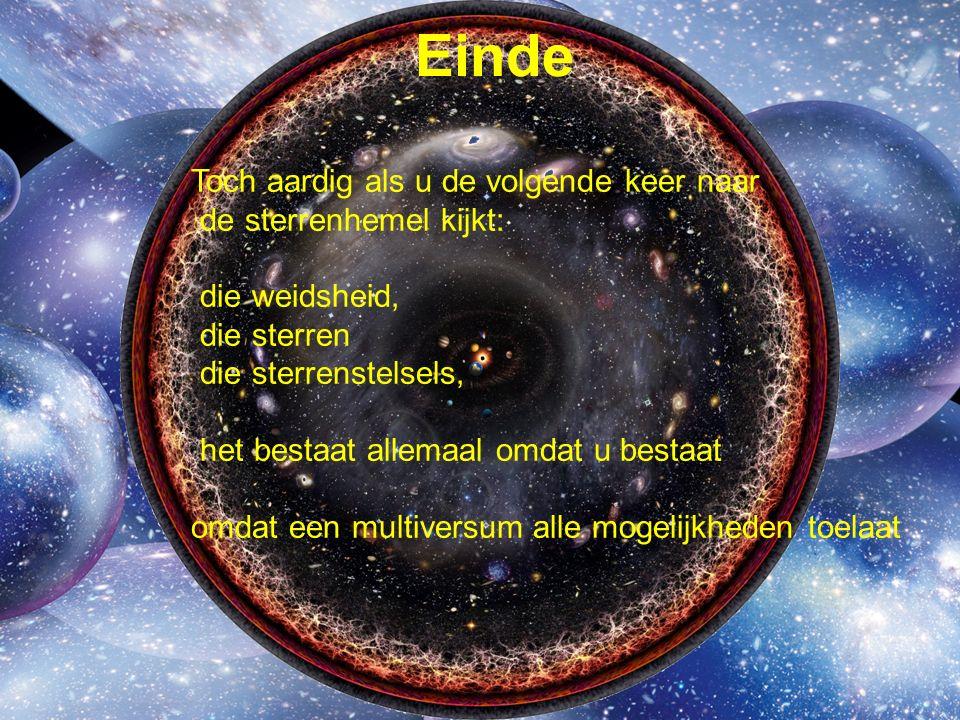 Einde Toch aardig als u de volgende keer naar de sterrenhemel kijkt: die weidsheid, die sterren die sterrenstelsels, het bestaat allemaal omdat u bestaat omdat een multiversum alle mogelijkheden toelaat