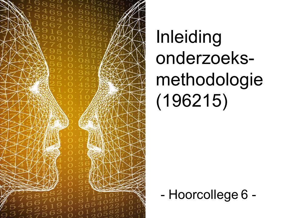 Inleiding onderzoeks- methodologie (196215) - Hoorcollege 6 -