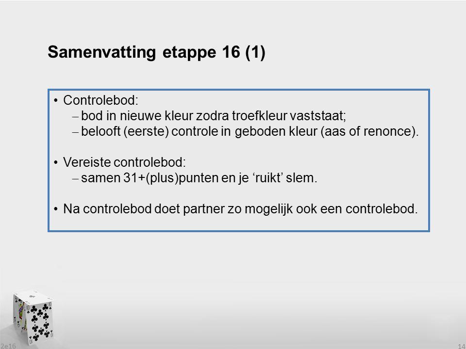 2e16 14 Controlebod:  bod in nieuwe kleur zodra troefkleur vaststaat;  belooft (eerste) controle in geboden kleur (aas of renonce).