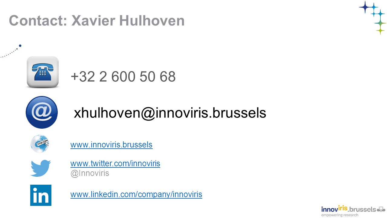 Contact: Xavier Hulhoven +32 2 600 50 68 xhulhoven@innoviris.brussels www.innoviris.brussels www.twitter.com/innoviris @Innoviris www.linkedin.com/company/innoviris