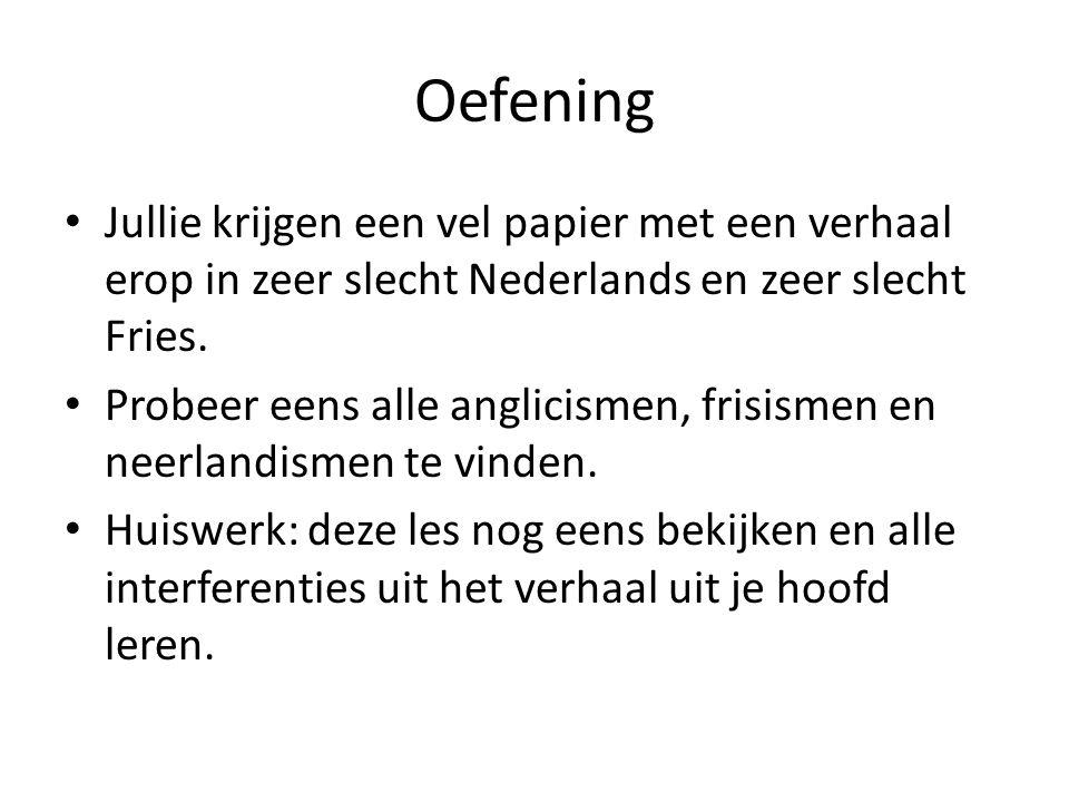 Oefening Jullie krijgen een vel papier met een verhaal erop in zeer slecht Nederlands en zeer slecht Fries.