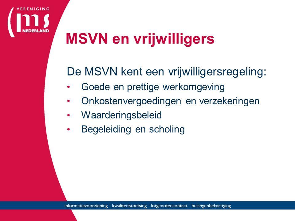 MSVN en vrijwilligers De MSVN kent een vrijwilligersregeling: Goede en prettige werkomgeving Onkostenvergoedingen en verzekeringen Waarderingsbeleid Begeleiding en scholing