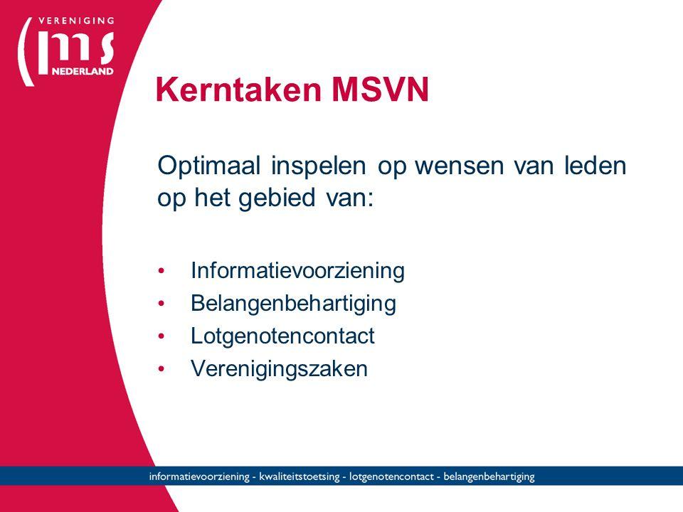 Kerntaken MSVN Optimaal inspelen op wensen van leden op het gebied van: Informatievoorziening Belangenbehartiging Lotgenotencontact Verenigingszaken