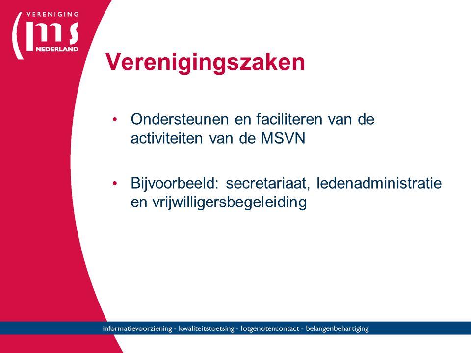 Verenigingszaken Ondersteunen en faciliteren van de activiteiten van de MSVN Bijvoorbeeld: secretariaat, ledenadministratie en vrijwilligersbegeleiding