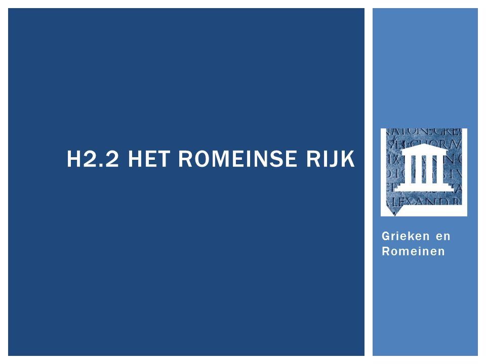 Grieken en Romeinen H2.2 HET ROMEINSE RIJK
