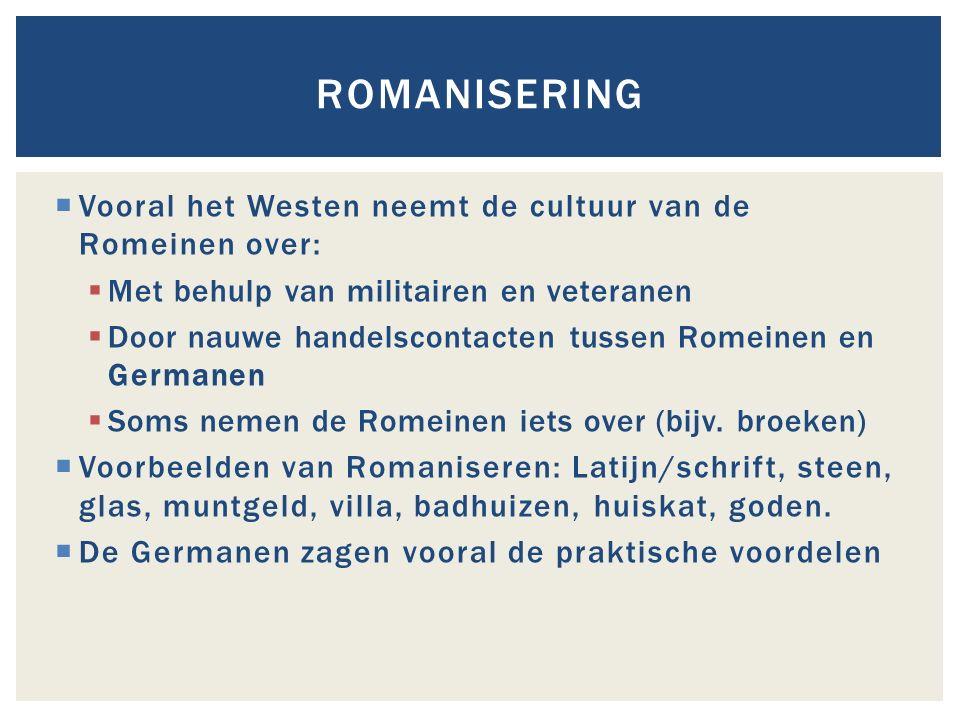  Vooral het Westen neemt de cultuur van de Romeinen over:  Met behulp van militairen en veteranen  Door nauwe handelscontacten tussen Romeinen en G