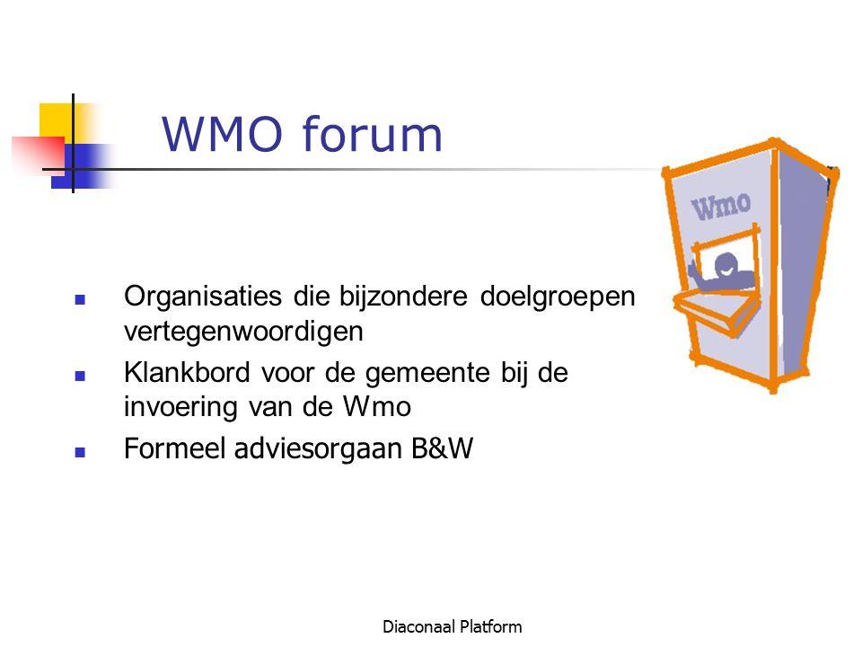 Diaconaal Platform WMO forum Organisaties die bijzondere doelgroepen vertegenwoordigen Klankbord voor de gemeente bij de invoering van de Wmo Formeel
