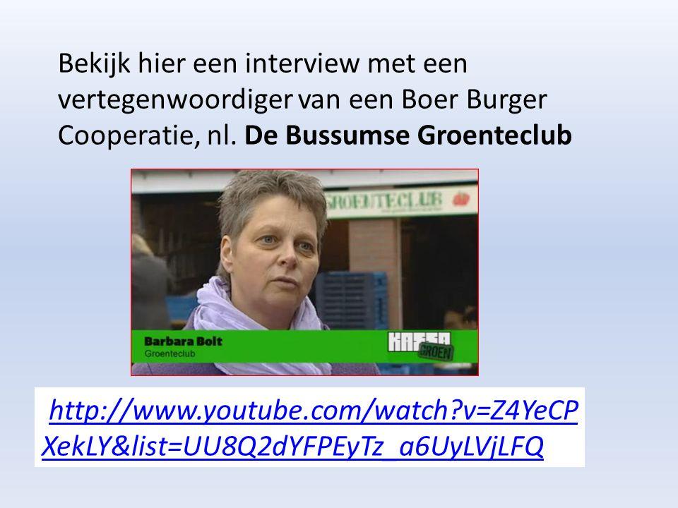 http://www.youtube.com/watch v=Z4YeCP XekLY&list=UU8Q2dYFPEyTz_a6UyLVjLFQ http://www.youtube.com/watch v=Z4YeCP XekLY&list=UU8Q2dYFPEyTz_a6UyLVjLFQ Bekijk hier een interview met een vertegenwoordiger van een Boer Burger Cooperatie, nl.