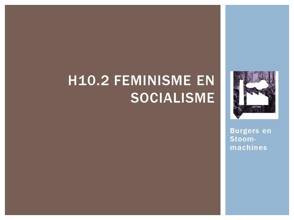 Burgers en Stoom- machines H10.2 FEMINISME EN SOCIALISME