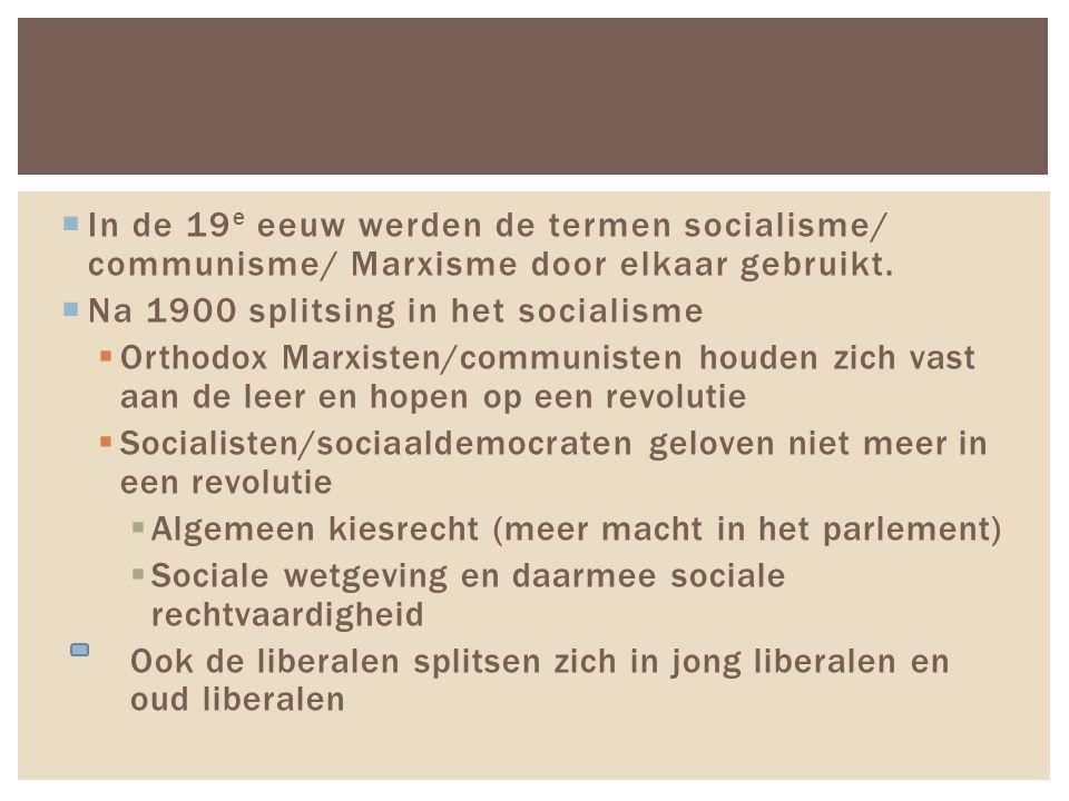  In de 19 e eeuw werden de termen socialisme/ communisme/ Marxisme door elkaar gebruikt.  Na 1900 splitsing in het socialisme  Orthodox Marxisten/c
