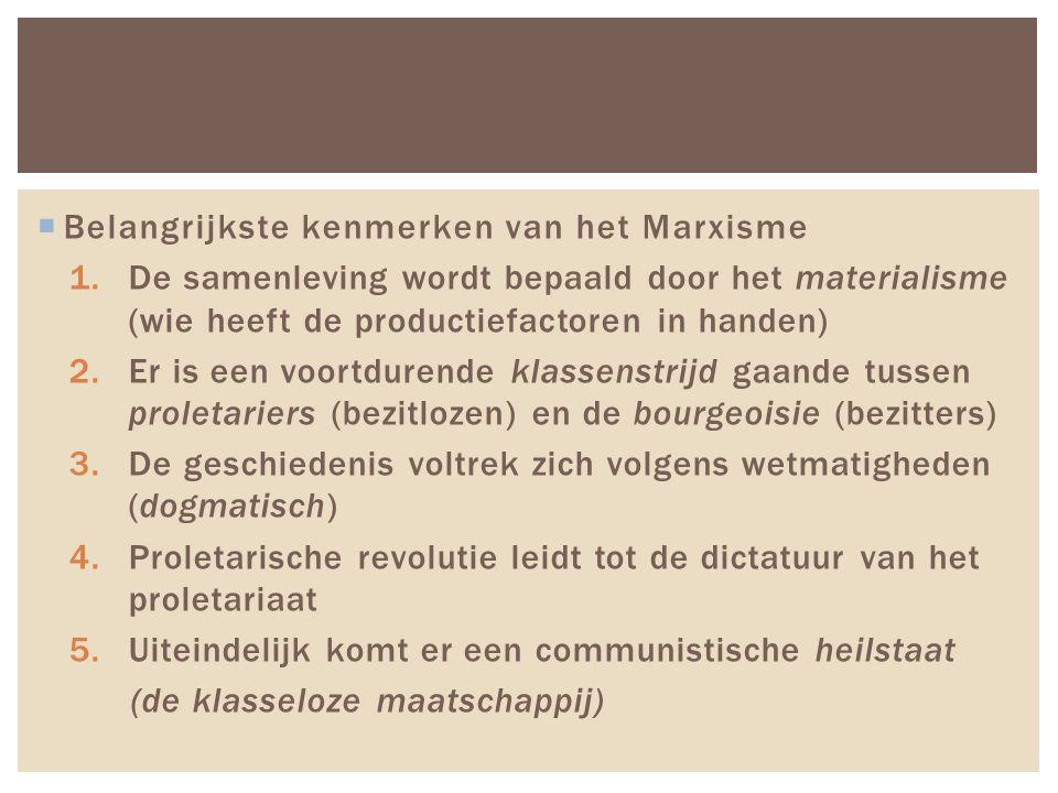  Belangrijkste kenmerken van het Marxisme 1.De samenleving wordt bepaald door het materialisme (wie heeft de productiefactoren in handen) 2.Er is een