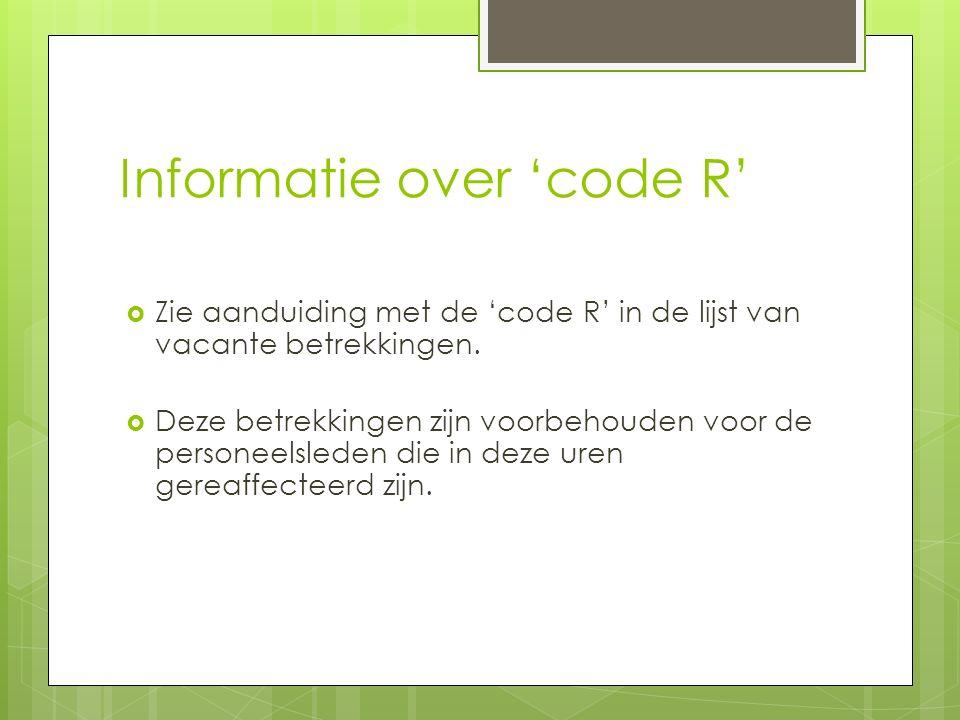 Informatie over 'code R'  Zie aanduiding met de 'code R' in de lijst van vacante betrekkingen.  Deze betrekkingen zijn voorbehouden voor de personee