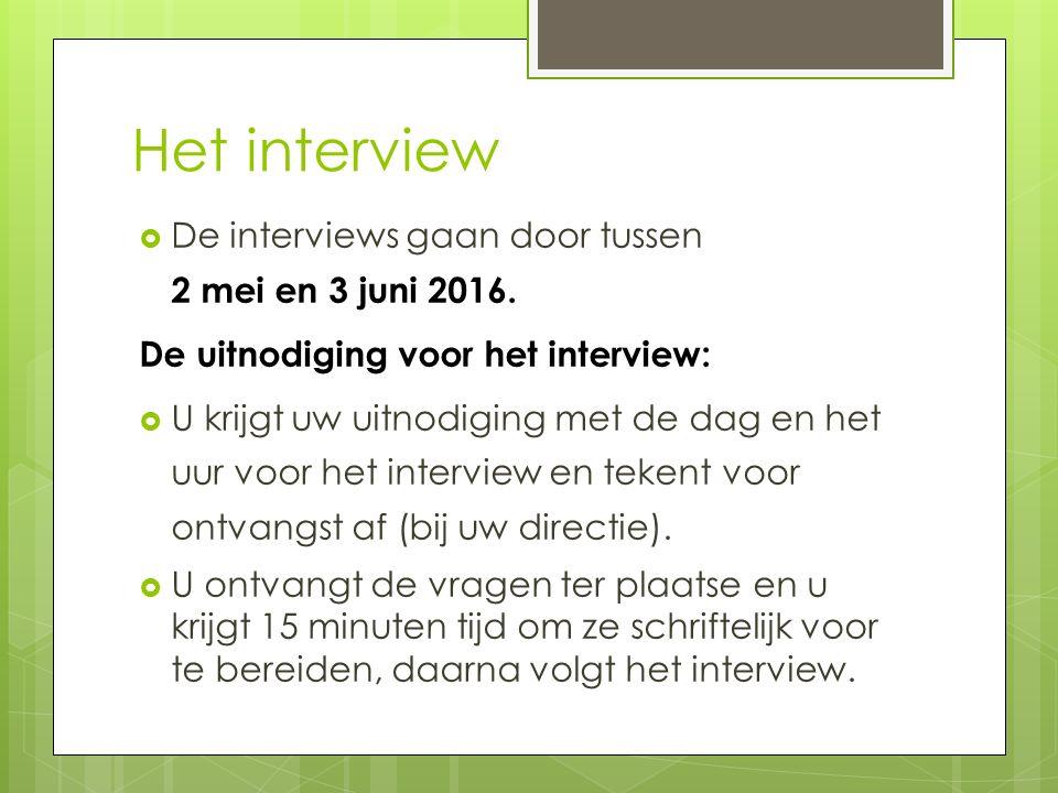 Het interview  De interviews gaan door tussen 2 mei en 3 juni 2016. De uitnodiging voor het interview:  U krijgt uw uitnodiging met de dag en het uu