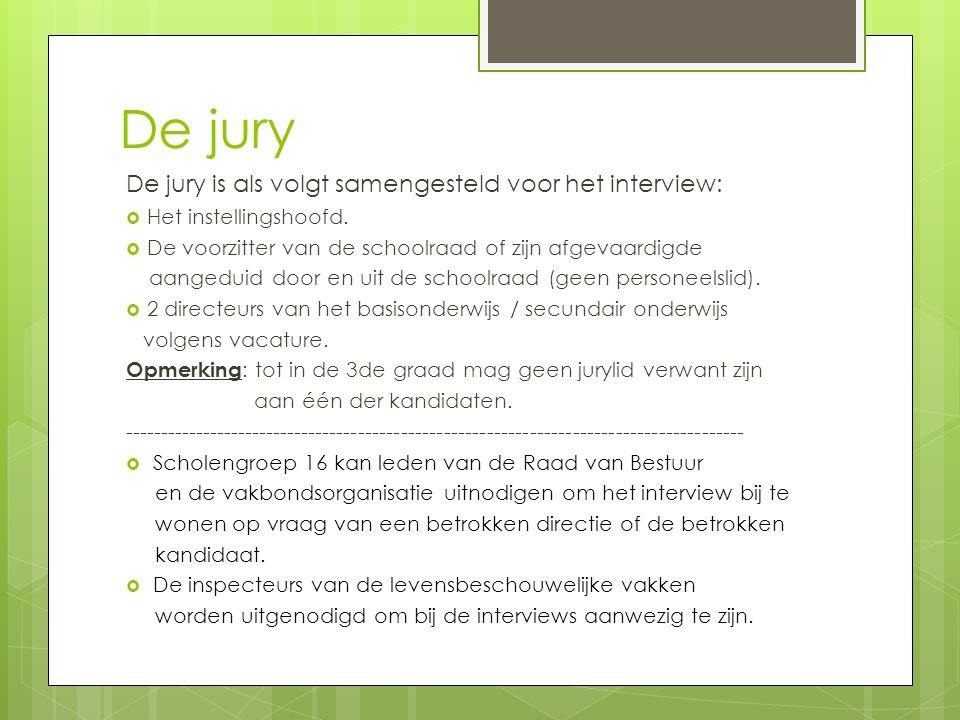 De jury De jury is als volgt samengesteld voor het interview:  Het instellingshoofd.  De voorzitter van de schoolraad of zijn afgevaardigde aangedui