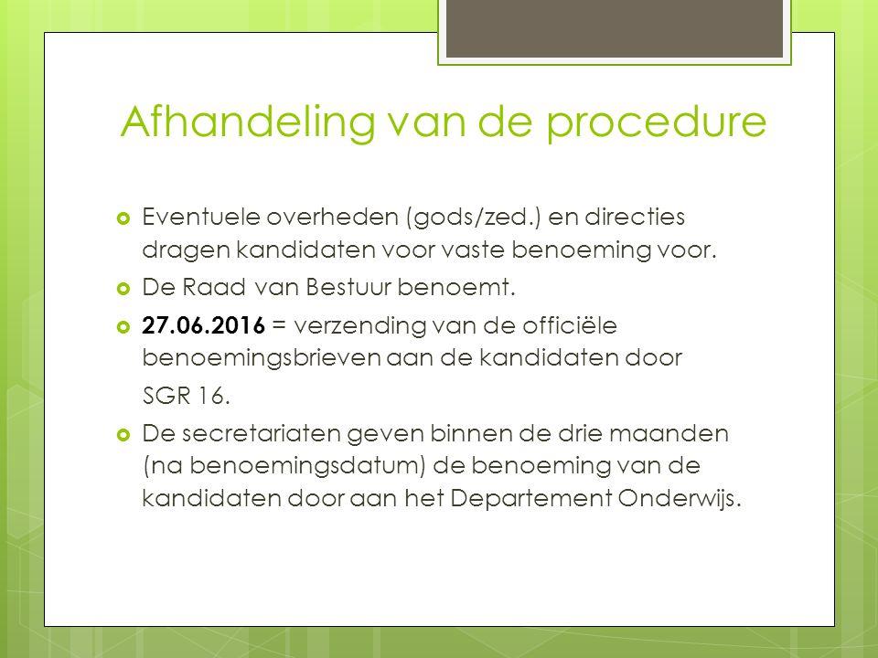Afhandeling van de procedure  Eventuele overheden (gods/zed.) en directies dragen kandidaten voor vaste benoeming voor.  De Raad van Bestuur benoemt