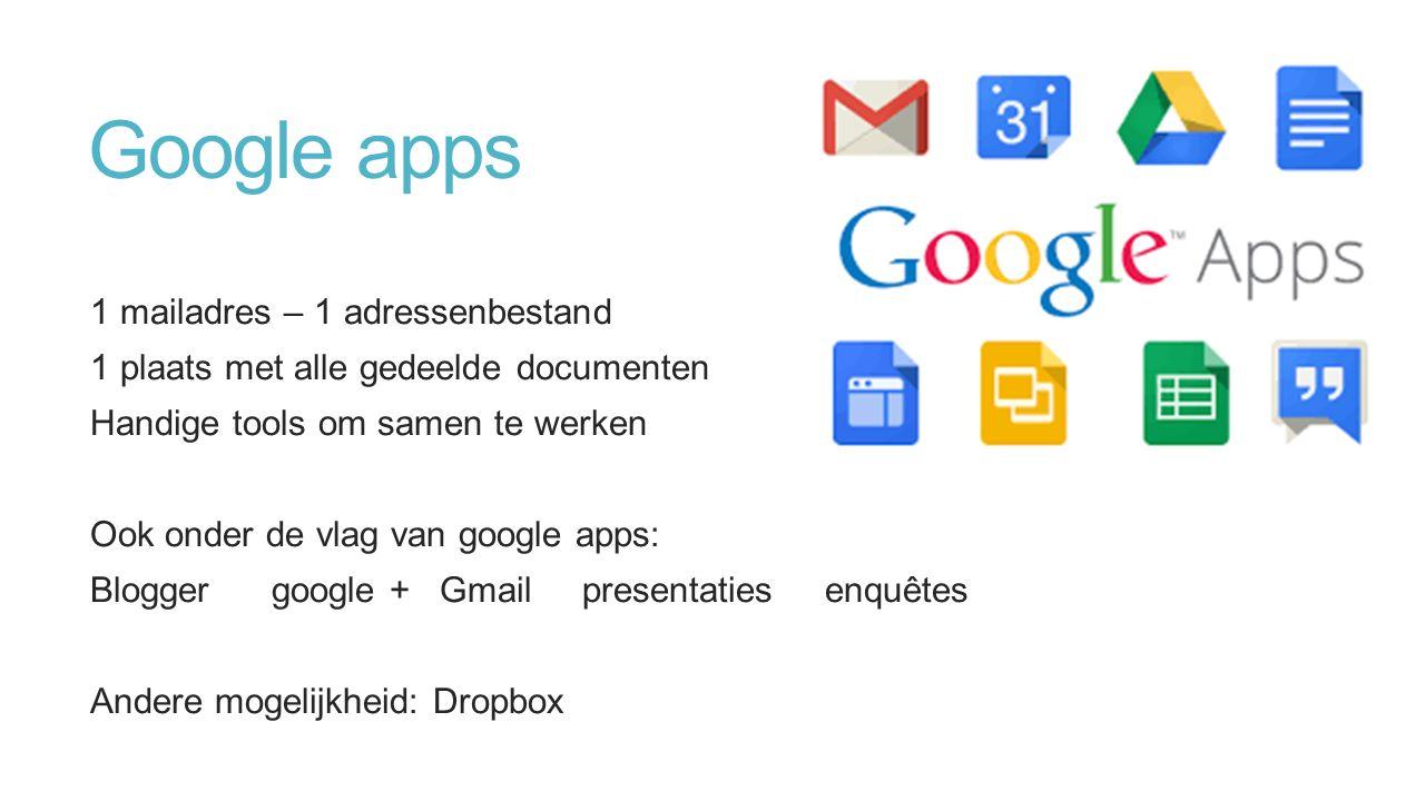 Google apps 1 mailadres – 1 adressenbestand 1 plaats met alle gedeelde documenten Handige tools om samen te werken Ook onder de vlag van google apps: Blogger google + Gmail presentaties enquêtes Andere mogelijkheid: Dropbox