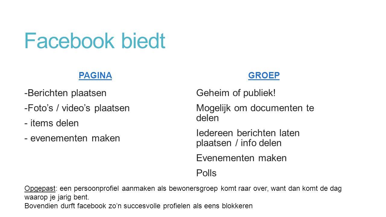 Facebook biedt PAGINA -Berichten plaatsen -Foto's / video's plaatsen - items delen - evenementen maken GROEP Geheim of publiek.
