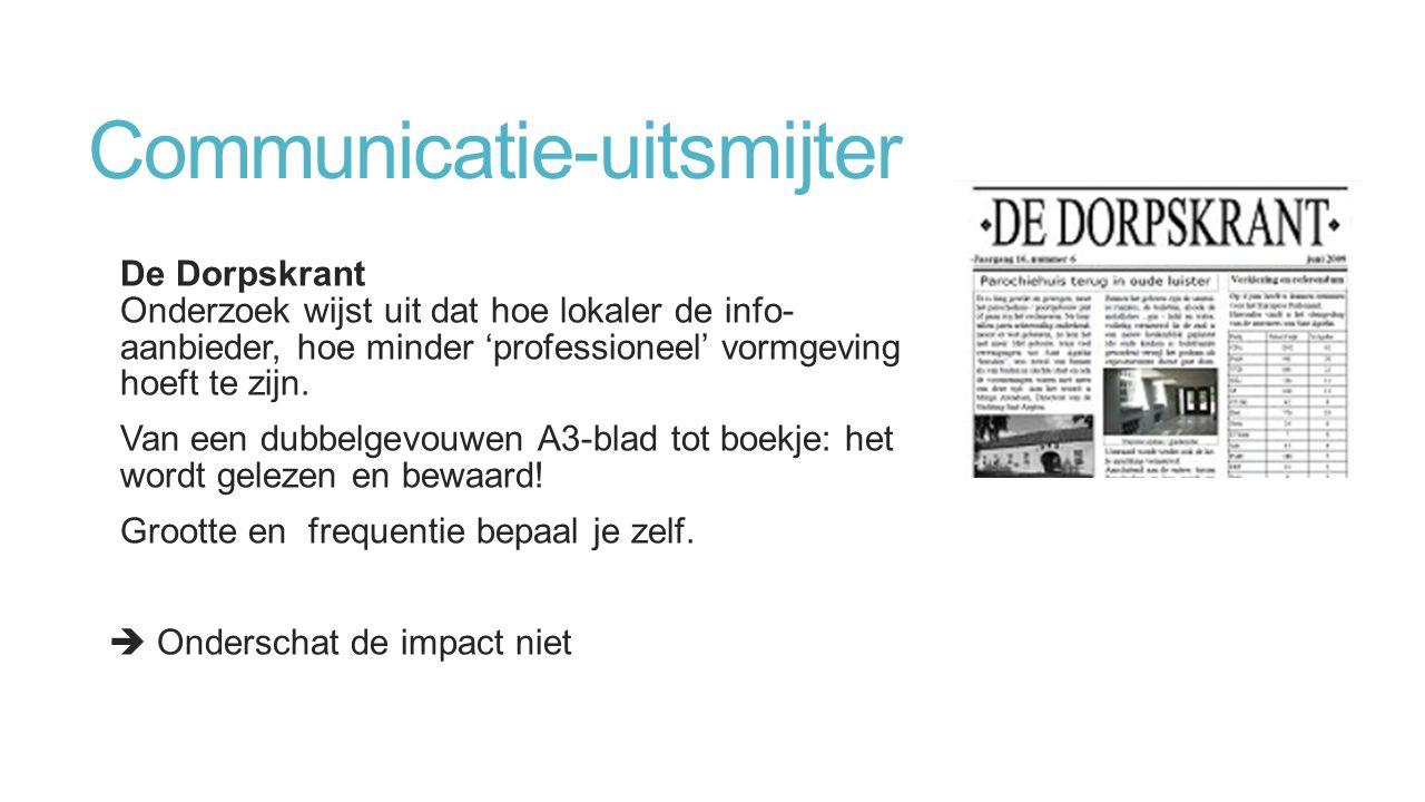 Communicatie-uitsmijter De Dorpskrant Onderzoek wijst uit dat hoe lokaler de info- aanbieder, hoe minder 'professioneel' vormgeving hoeft te zijn.