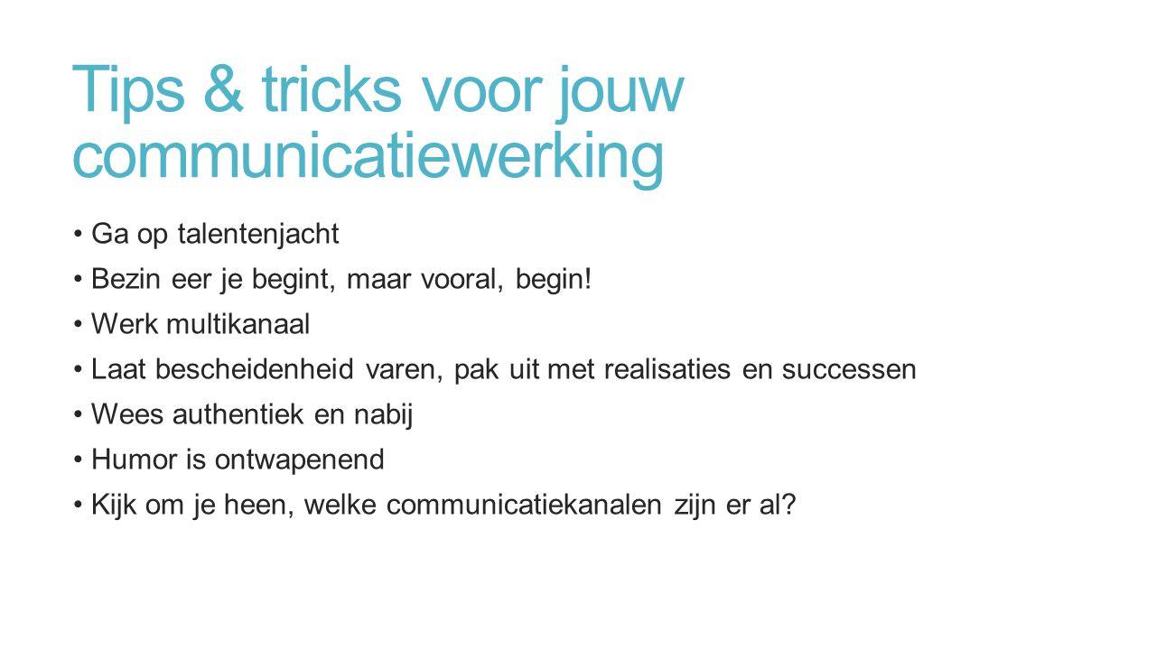 Tips & tricks voor jouw communicatiewerking Ga op talentenjacht Bezin eer je begint, maar vooral, begin.