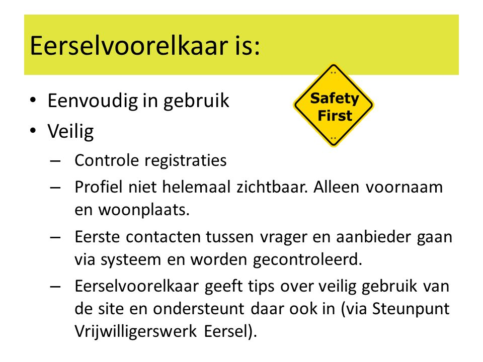 Eerselvoorelkaar is: Eenvoudig in gebruik Veilig – Controle registraties – Profiel niet helemaal zichtbaar.