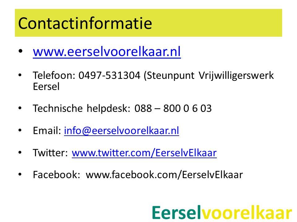 Contactinformatie www.eerselvoorelkaar.nl Telefoon: 0497-531304 (Steunpunt Vrijwilligerswerk Eersel Technische helpdesk: 088 – 800 0 6 03 Email: info@eerselvoorelkaar.nlinfo@eerselvoorelkaar.nl Twitter: www.twitter.com/EerselvElkaarwww.twitter.com/EerselvElkaar Facebook: www.facebook.com/EerselvElkaar
