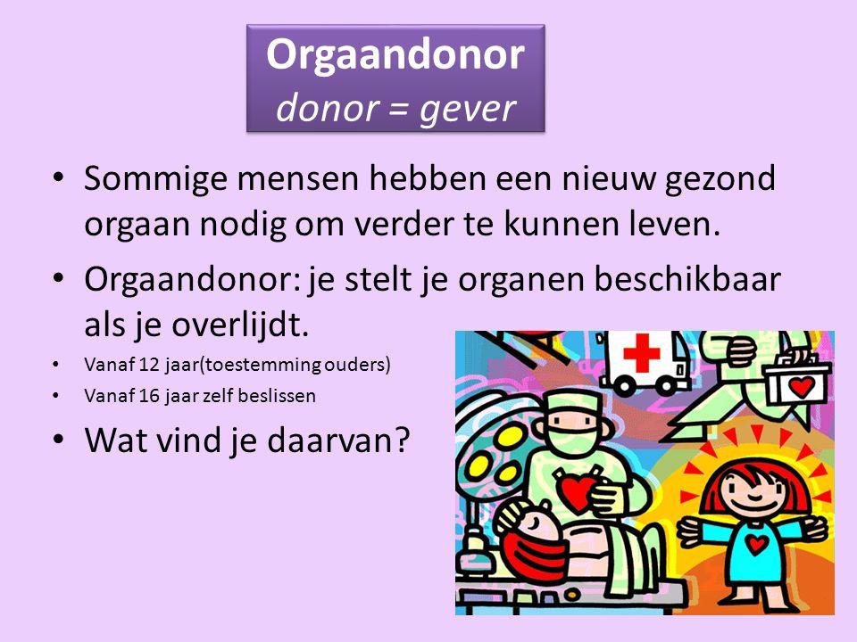 Orgaandonor donor = gever Sommige mensen hebben een nieuw gezond orgaan nodig om verder te kunnen leven.