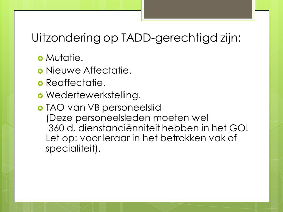 Uitzondering op TADD-gerechtigd zijn:  Mutatie. Nieuwe Affectatie.