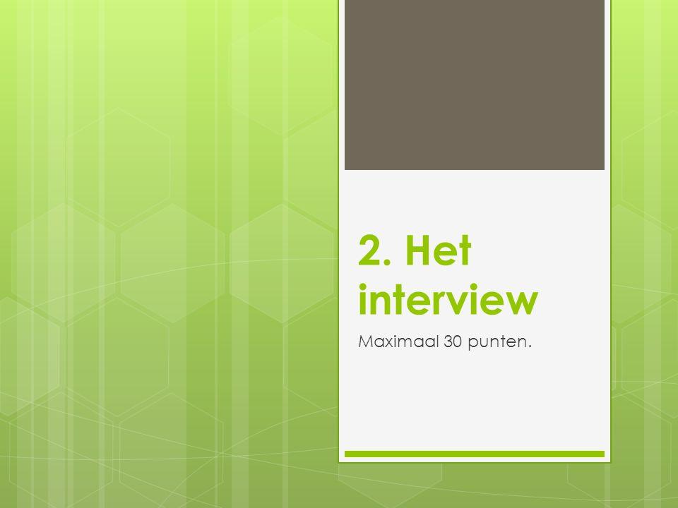 2. Het interview Maximaal 30 punten.