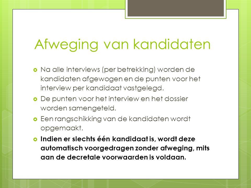 Afweging van kandidaten  Na alle interviews (per betrekking) worden de kandidaten afgewogen en de punten voor het interview per kandidaat vastgelegd.