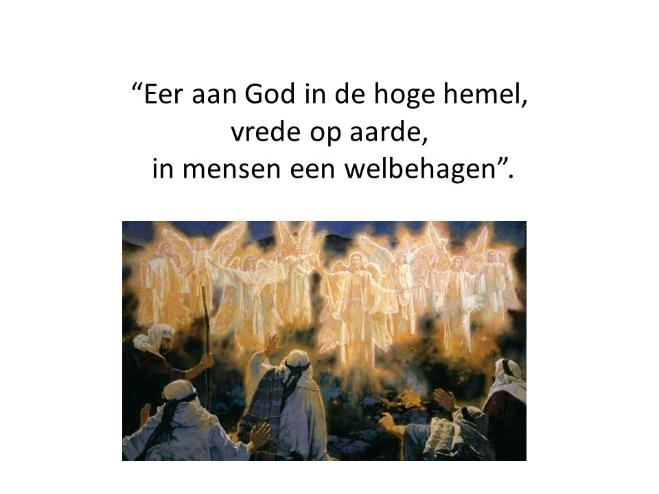 Eer aan God in de hoge hemel, vrede op aarde, in mensen een welbehagen .